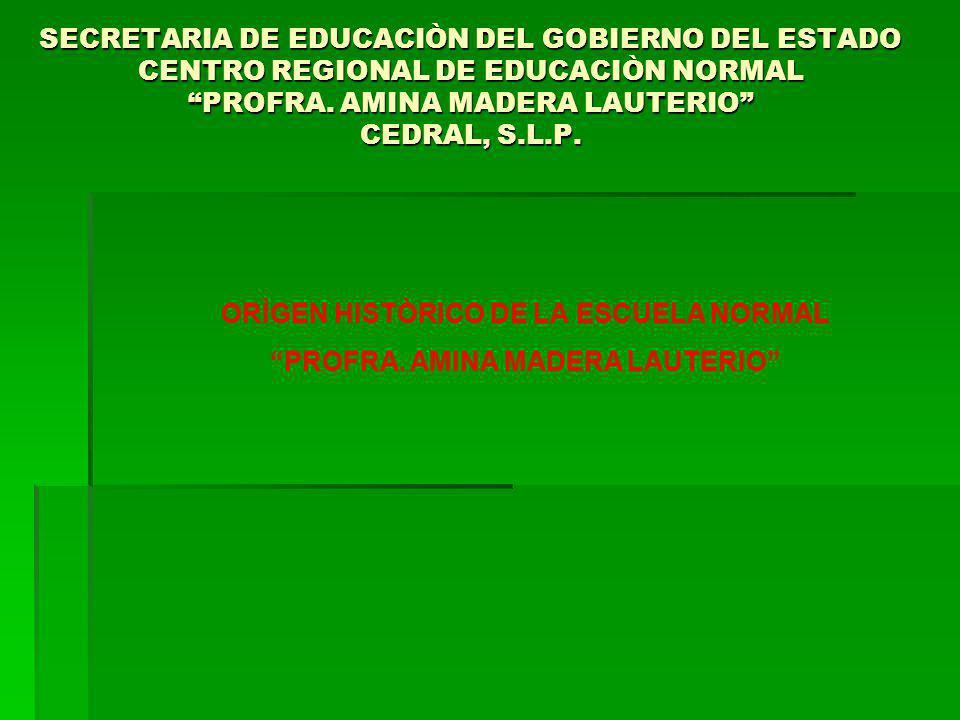 ORÌGEN HISTÒRICO DE LA ESCUELA NORMAL PROFRA. AMINA MADERA LAUTERIO