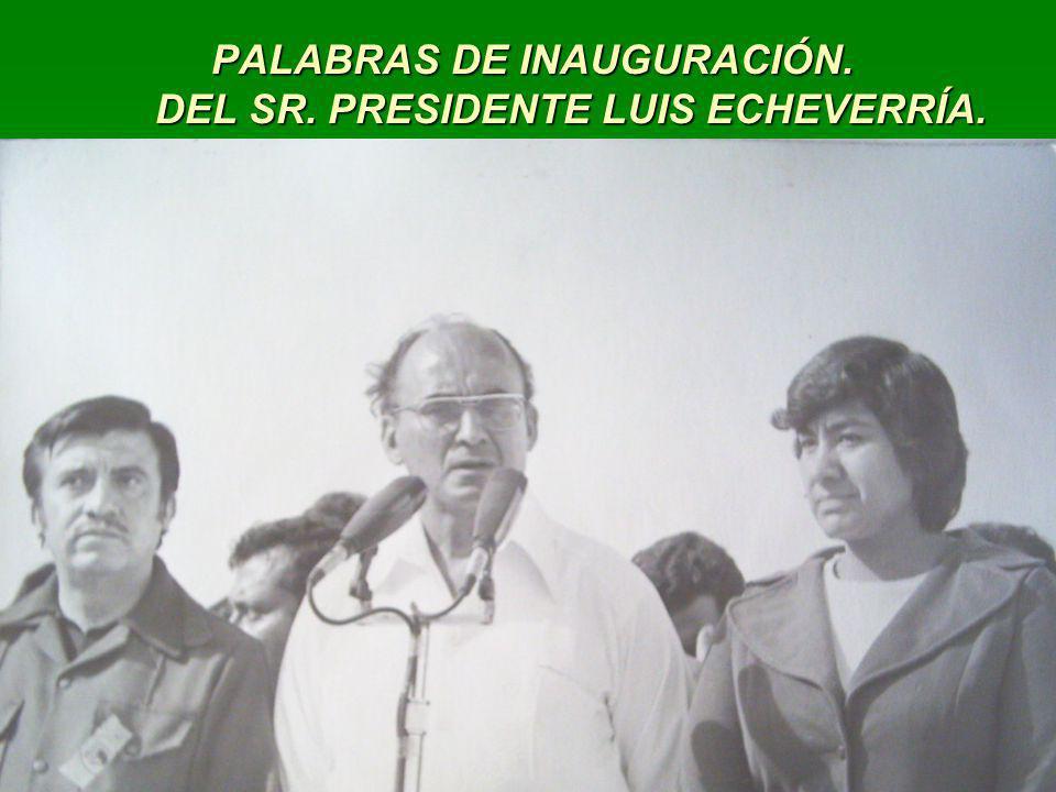 PALABRAS DE INAUGURACIÓN. DEL SR. PRESIDENTE LUIS ECHEVERRÍA.