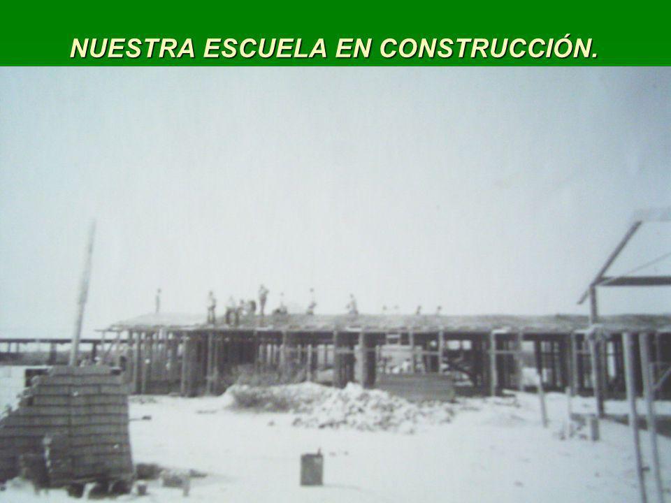 NUESTRA ESCUELA EN CONSTRUCCIÓN.