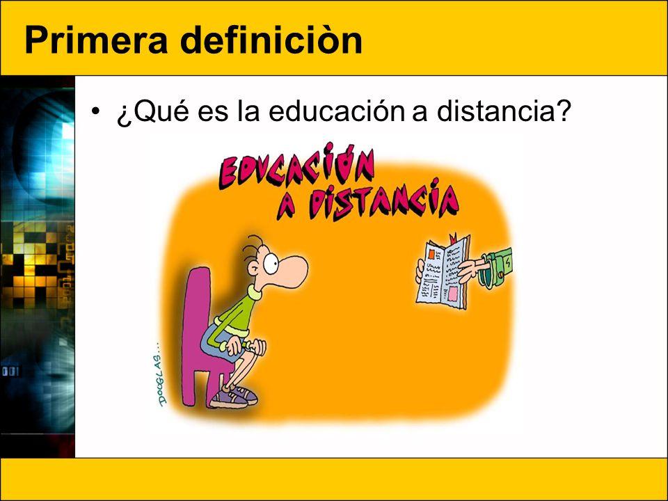 Primera definiciòn ¿Qué es la educación a distancia