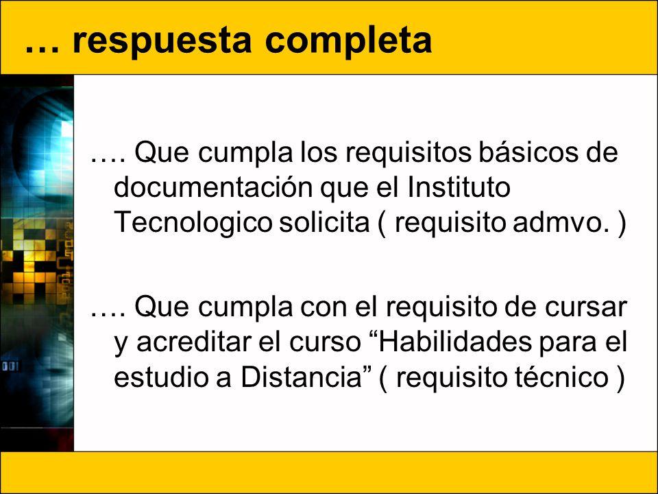 … respuesta completa …. Que cumpla los requisitos básicos de documentación que el Instituto Tecnologico solicita ( requisito admvo. )