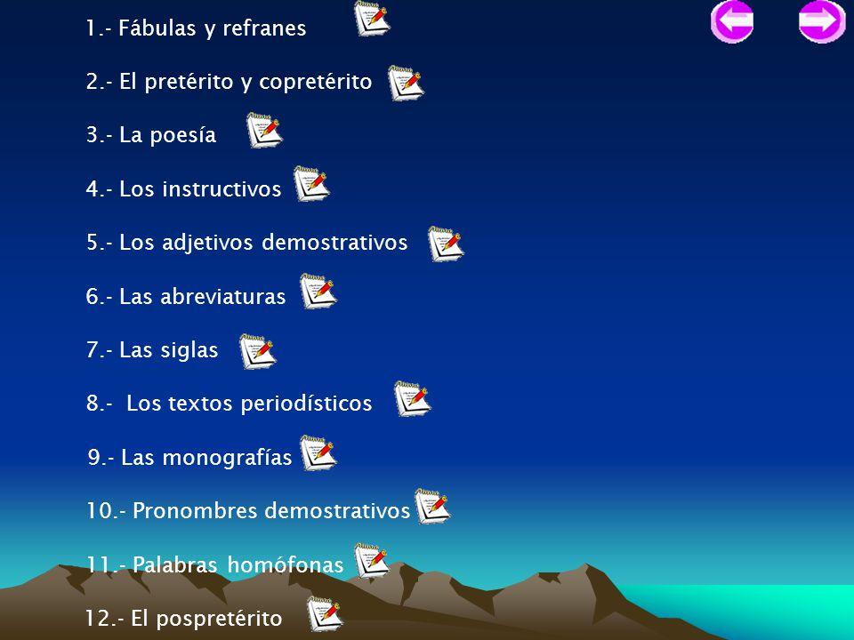 1.- Fábulas y refranes 2.- El pretérito y copretérito. 3.- La poesía. 4.- Los instructivos. 5.- Los adjetivos demostrativos.