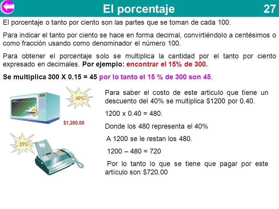 El porcentaje 27 El porcentaje o tanto por ciento son las partes que se toman de cada 100.
