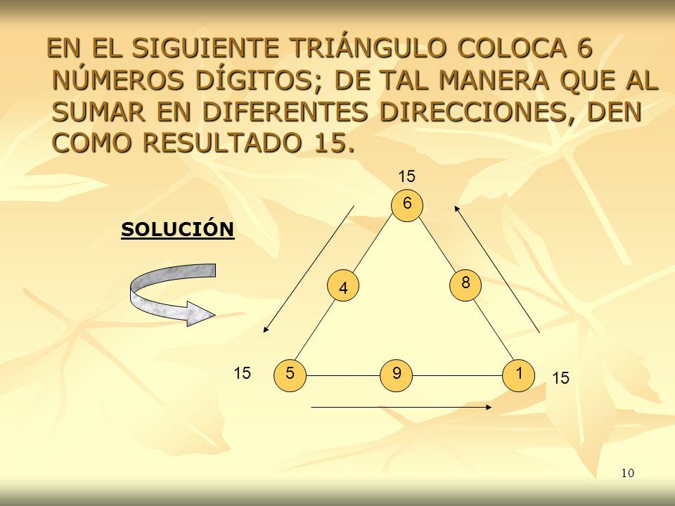 EN EL SIGUIENTE TRIÁNGULO COLOCA 6 NÚMEROS DÍGITOS; DE TAL MANERA QUE AL SUMAR EN DIFERENTES DIRECCIONES, DEN COMO RESULTADO 15.