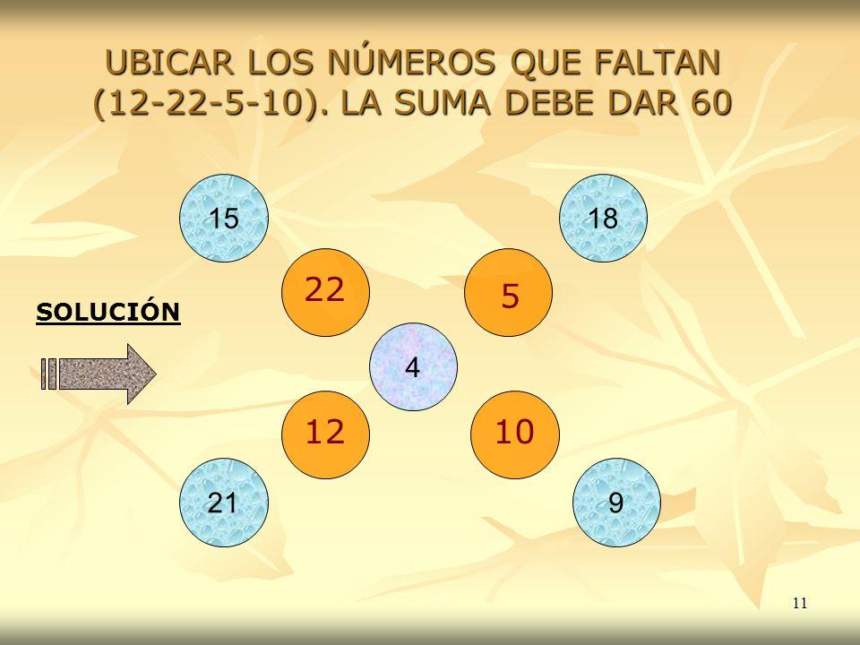 UBICAR LOS NÚMEROS QUE FALTAN (12-22-5-10). LA SUMA DEBE DAR 60