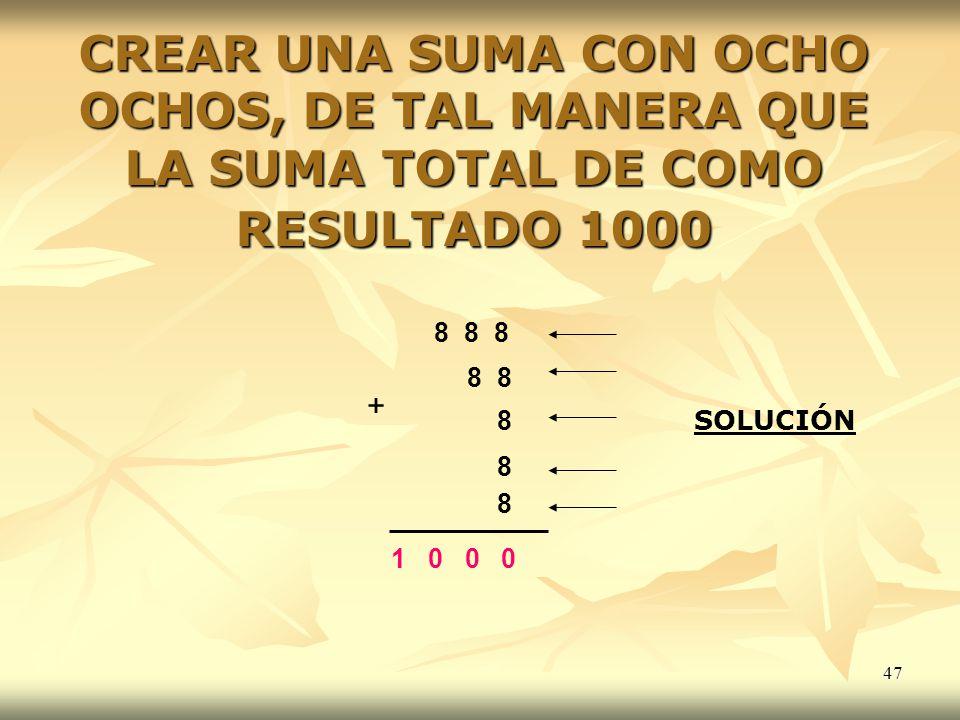 CREAR UNA SUMA CON OCHO OCHOS, DE TAL MANERA QUE LA SUMA TOTAL DE COMO RESULTADO 1000