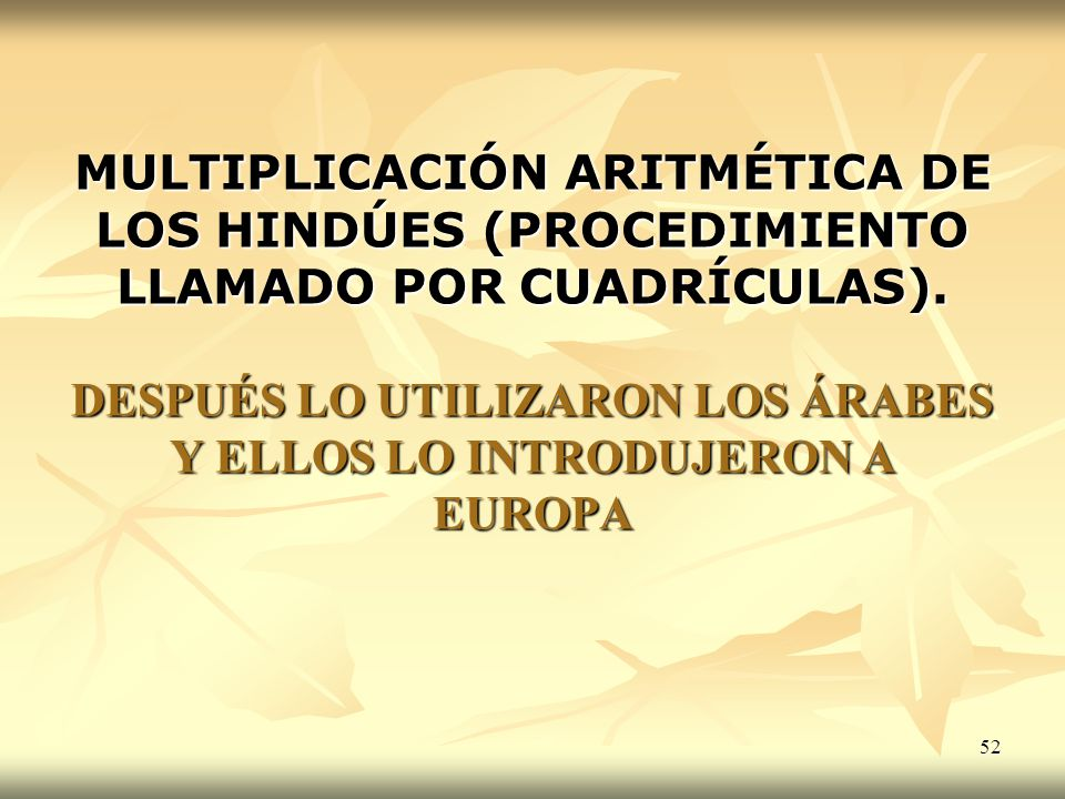 MULTIPLICACIÓN ARITMÉTICA DE LOS HINDÚES (PROCEDIMIENTO LLAMADO POR CUADRÍCULAS).