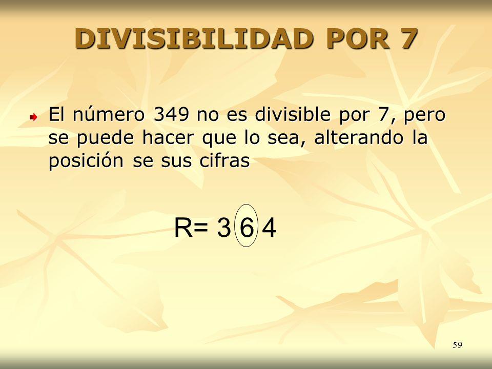 DIVISIBILIDAD POR 7 El número 349 no es divisible por 7, pero se puede hacer que lo sea, alterando la posición se sus cifras.