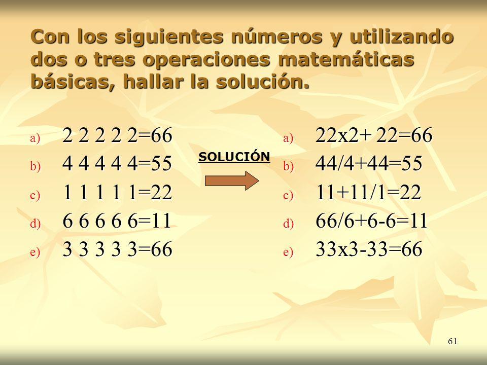 Con los siguientes números y utilizando dos o tres operaciones matemáticas básicas, hallar la solución.