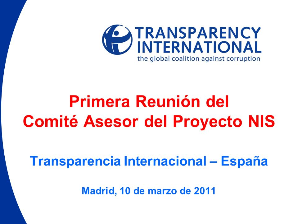 Primera Reunión del Comité Asesor del Proyecto NIS Transparencia Internacional – España Madrid, 10 de marzo de 2011