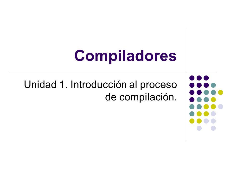 Unidad 1. Introducción al proceso de compilación.