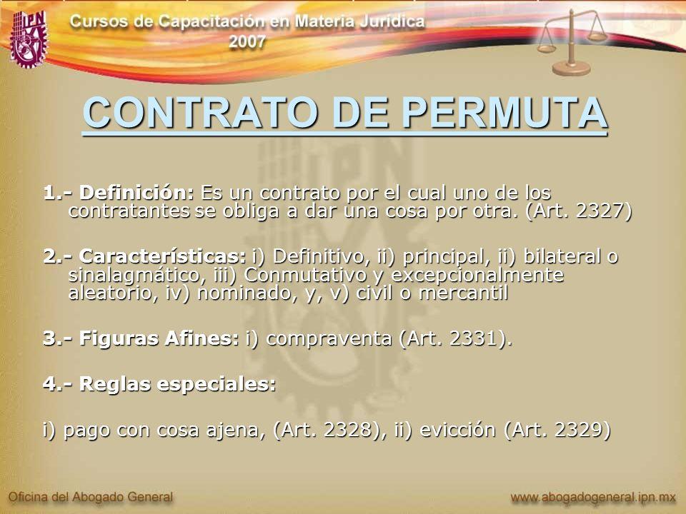 CONTRATO DE PERMUTA 1.- Definición: Es un contrato por el cual uno de los contratantes se obliga a dar una cosa por otra. (Art. 2327)