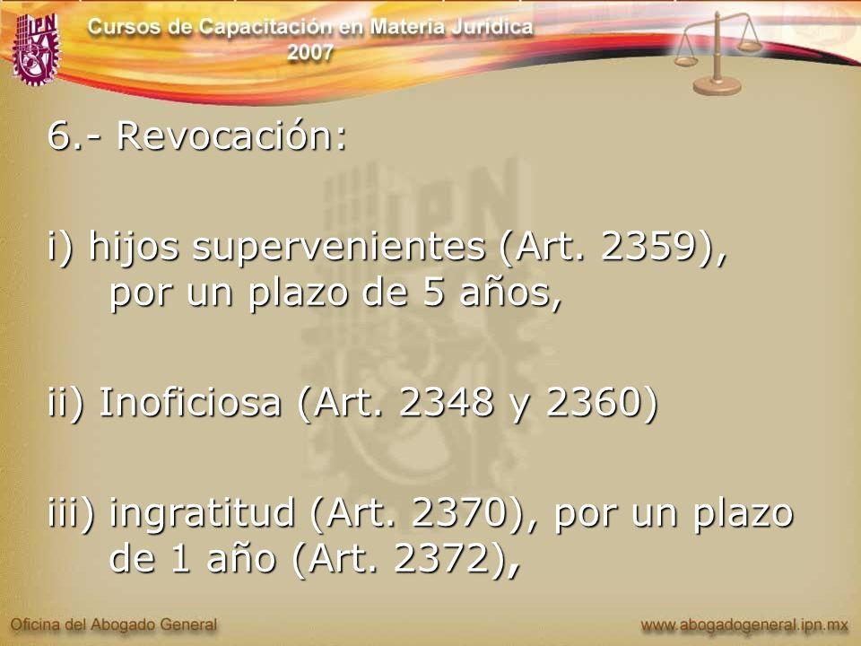 6.- Revocación: i) hijos supervenientes (Art. 2359), por un plazo de 5 años, ii) Inoficiosa (Art. 2348 y 2360)