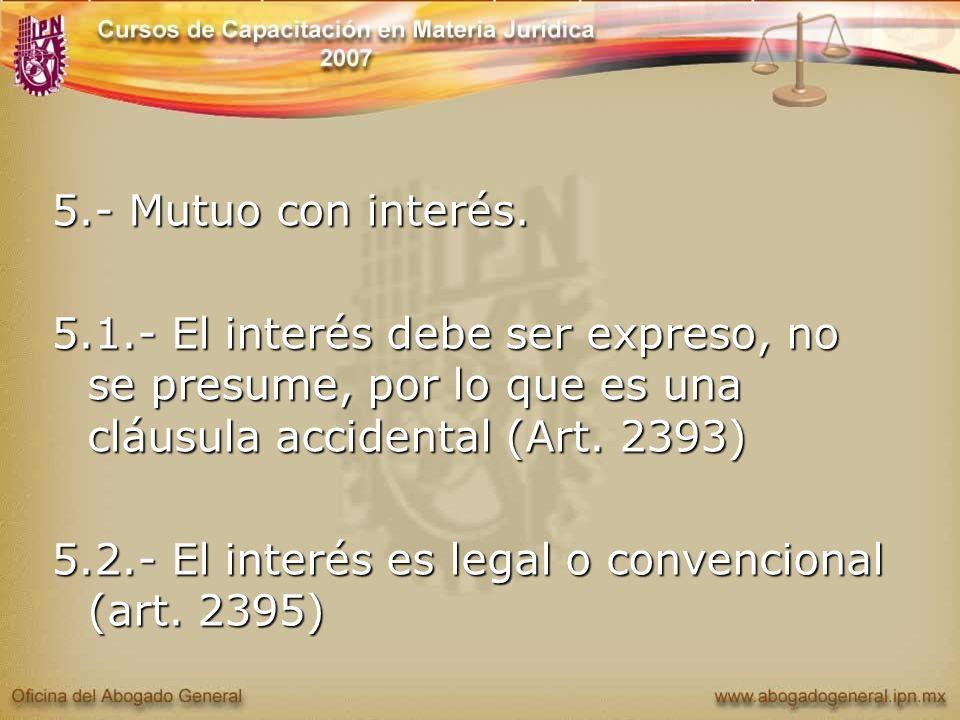 5.- Mutuo con interés. 5.1.- El interés debe ser expreso, no se presume, por lo que es una cláusula accidental (Art. 2393)