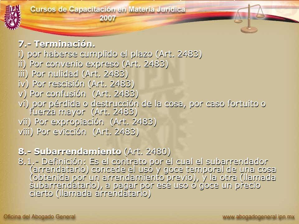 7.- Terminación. i) por haberse cumplido el plazo (Art. 2483) ii) Por convenio expreso (Art. 2483)
