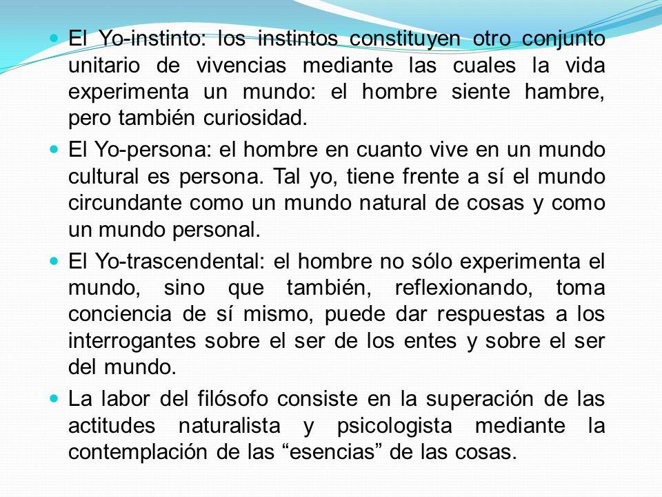 El Yo-instinto: los instintos constituyen otro conjunto unitario de vivencias mediante las cuales la vida experimenta un mundo: el hombre siente hambre, pero también curiosidad.