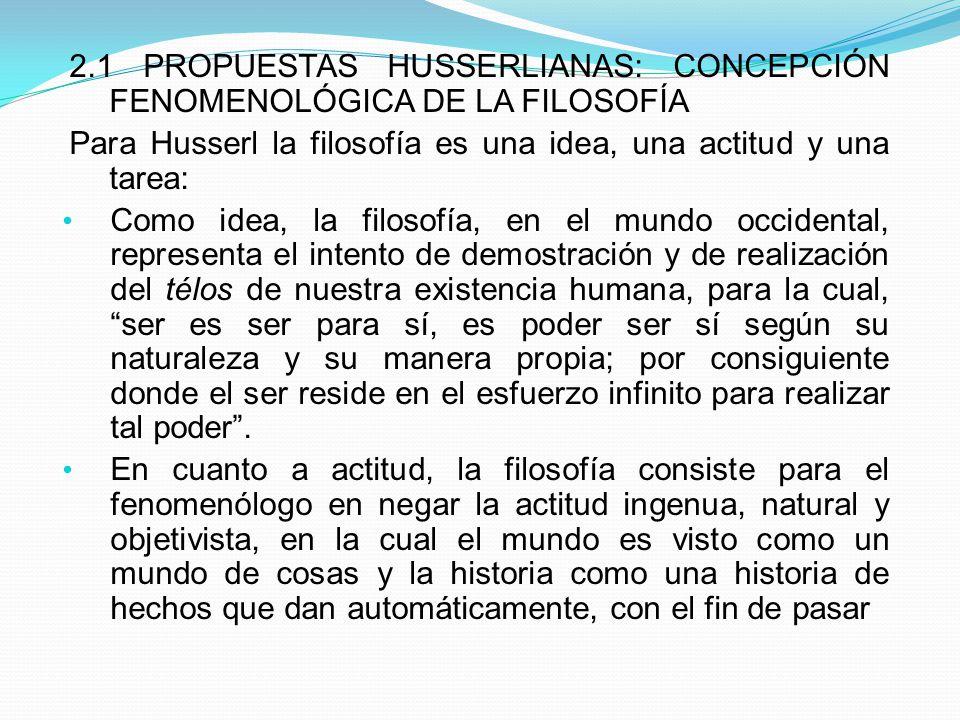 2.1 PROPUESTAS HUSSERLIANAS: CONCEPCIÓN FENOMENOLÓGICA DE LA FILOSOFÍA