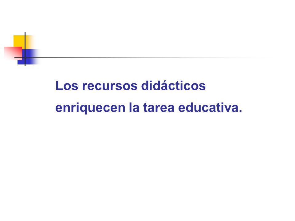 Los recursos didácticos enriquecen la tarea educativa.