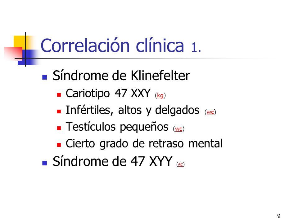 Correlación clínica 1. Síndrome de Klinefelter Síndrome de 47 XYY (ec)