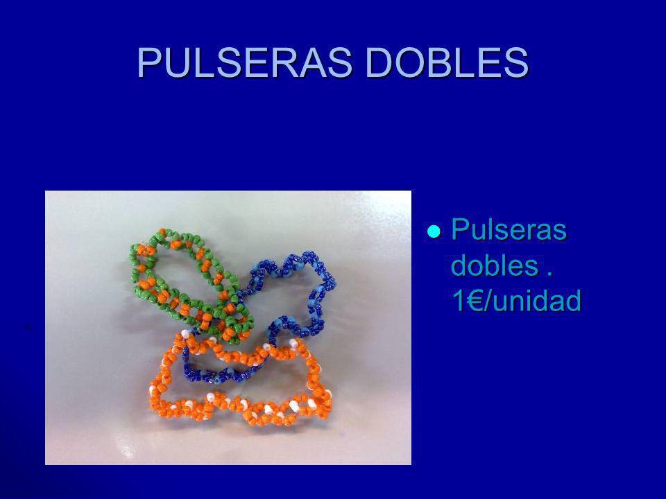 PULSERAS DOBLES Pulseras dobles . 1€/unidad
