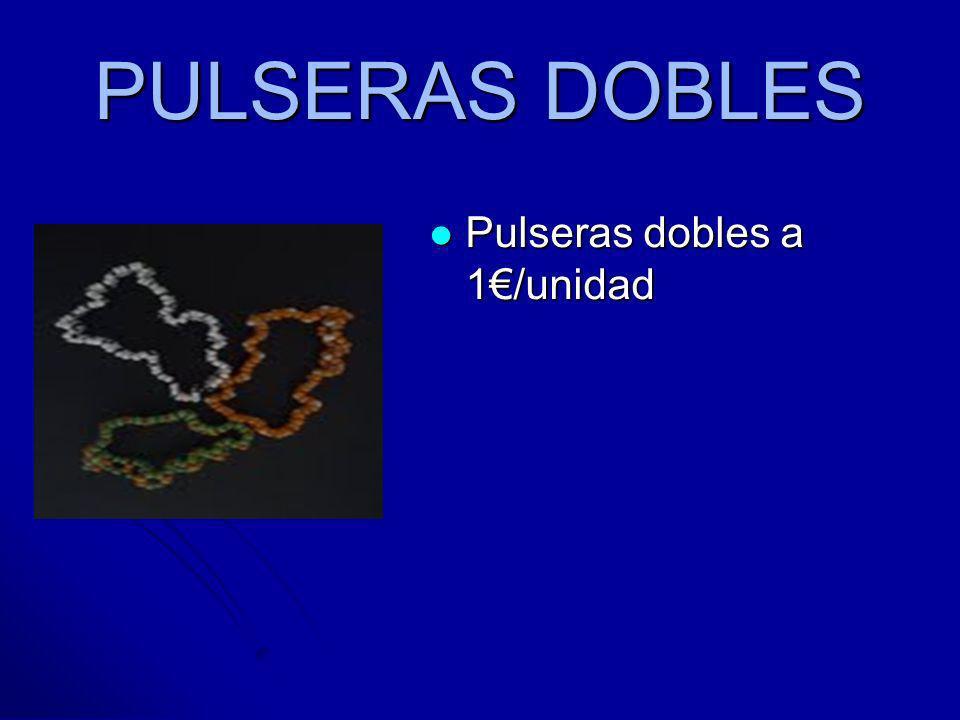 PULSERAS DOBLES Pulseras dobles a 1€/unidad
