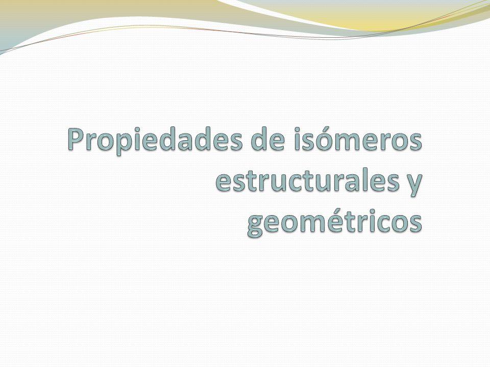 Propiedades de isómeros estructurales y geométricos
