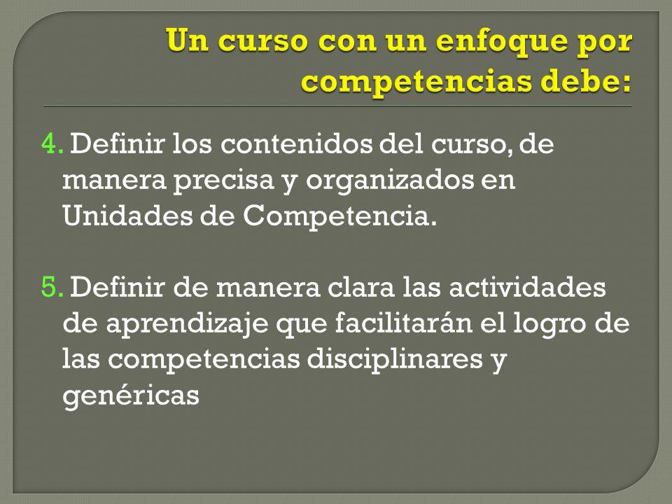 Un curso con un enfoque por competencias debe: