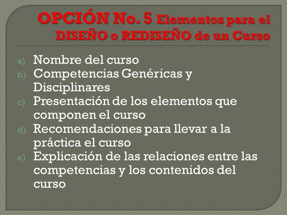 OPCIÓN No. 5 Elementos para el DISEÑO o REDISEÑO de un Curso