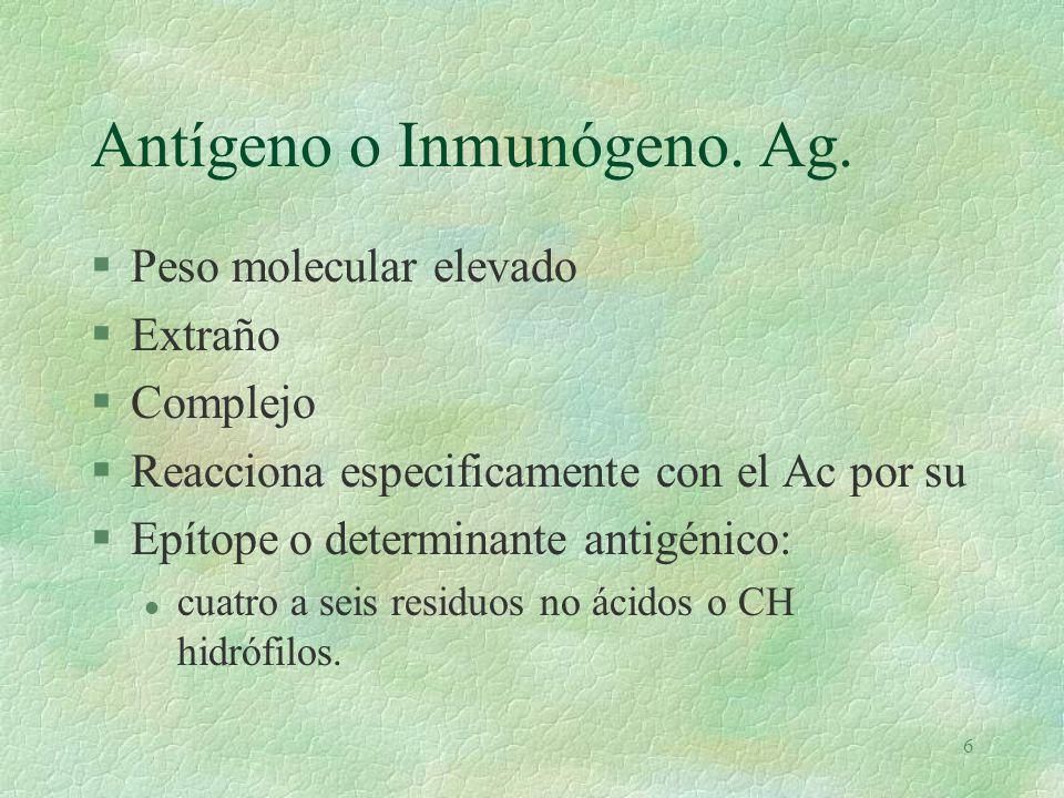Antígeno o Inmunógeno. Ag.