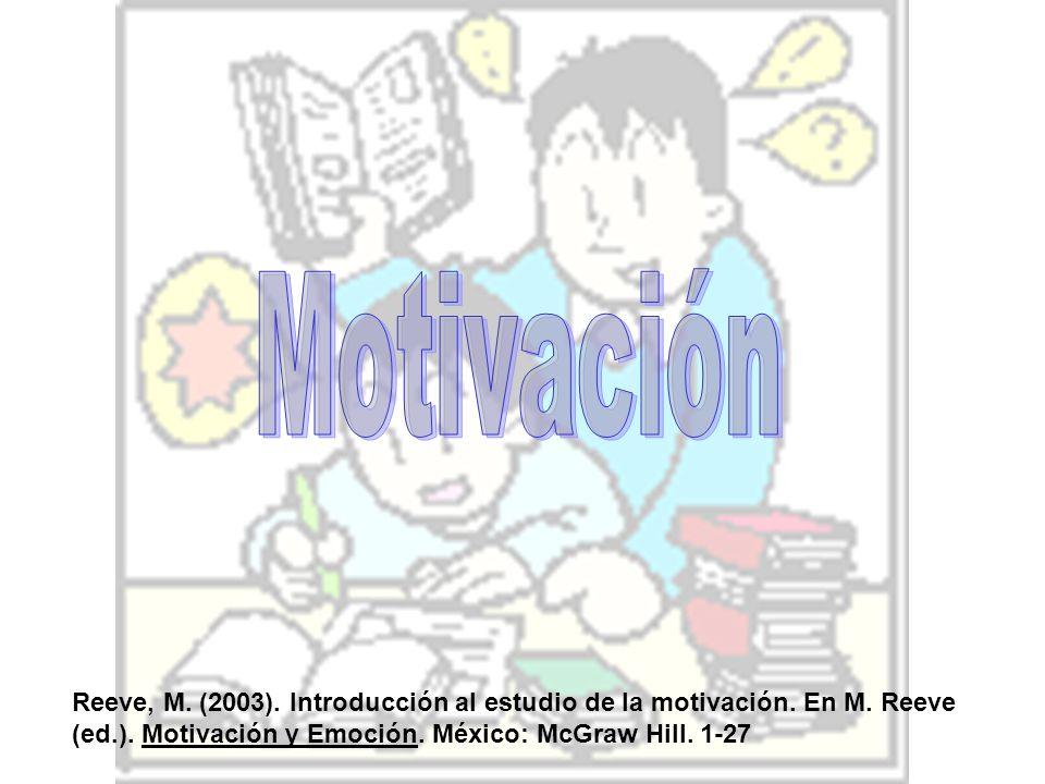 Motivación Reeve, M. (2003). Introducción al estudio de la motivación.