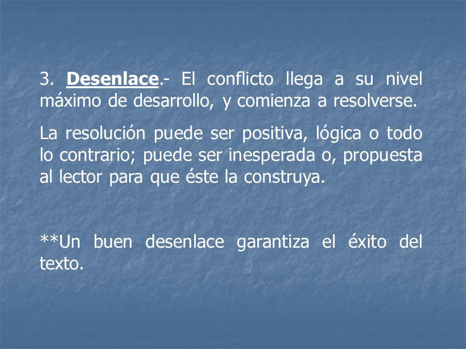 3. Desenlace.- El conflicto llega a su nivel máximo de desarrollo, y comienza a resolverse.