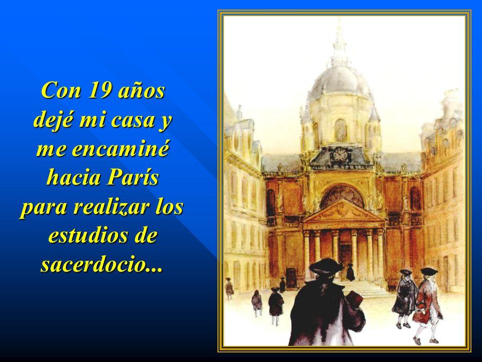 Con 19 años dejé mi casa y me encaminé hacia París para realizar los estudios de sacerdocio...