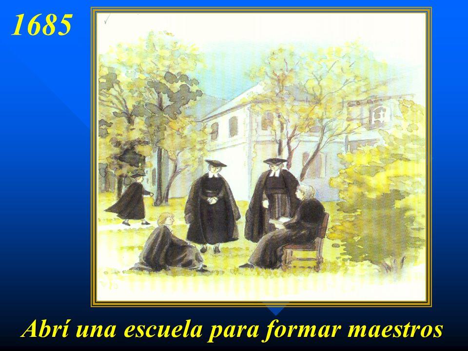 1685 Abrí una escuela para formar maestros