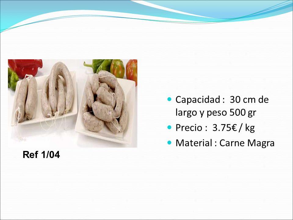 Capacidad : 30 cm de largo y peso 500 gr Precio : 3.75€ / kg