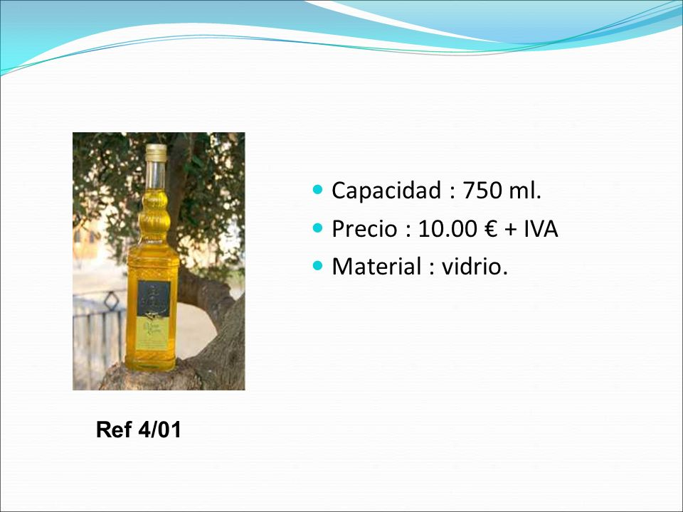 Capacidad : 750 ml. Precio : 10.00 € + IVA Material : vidrio. Ref 4/01