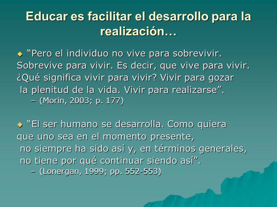 Educar es facilitar el desarrollo para la realización…