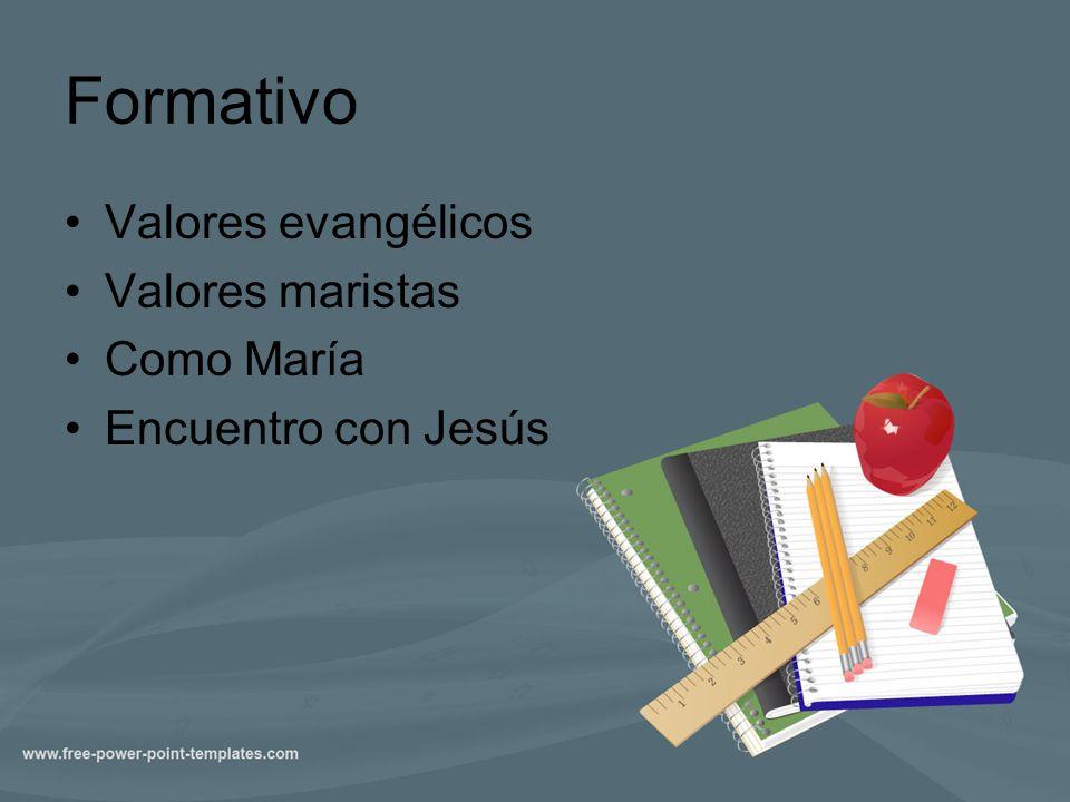Formativo Valores evangélicos Valores maristas Como María