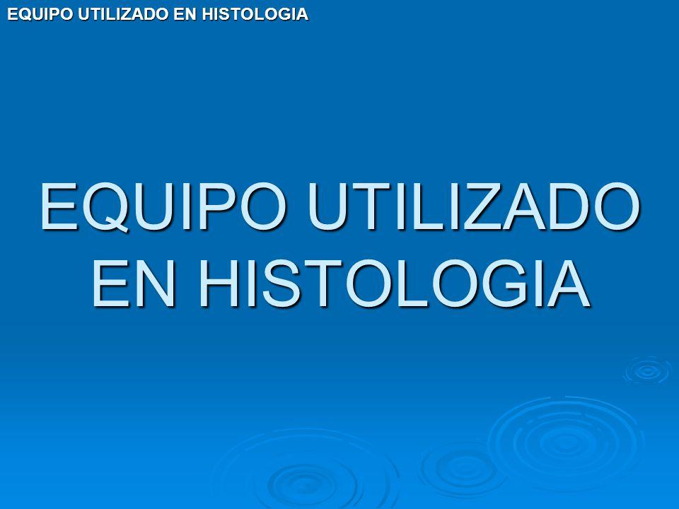 EQUIPO UTILIZADO EN HISTOLOGIA