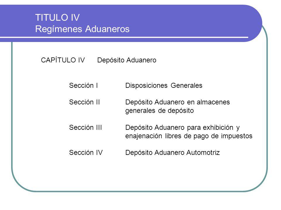 TITULO IV Regímenes Aduaneros CAPÍTULO IV Depósito Aduanero