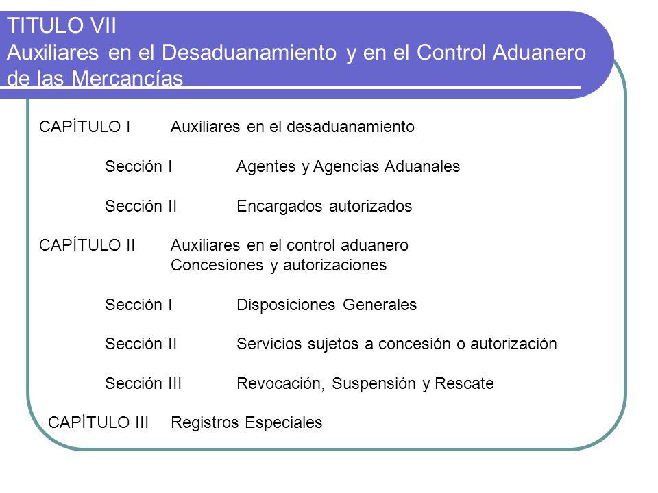 TITULO VII Auxiliares en el Desaduanamiento y en el Control Aduanero