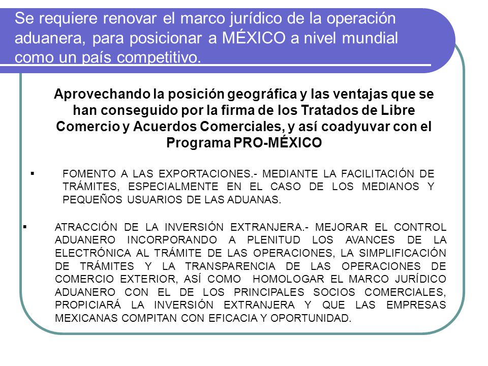 Se requiere renovar el marco jurídico de la operación aduanera, para posicionar a MÉXICO a nivel mundial como un país competitivo.