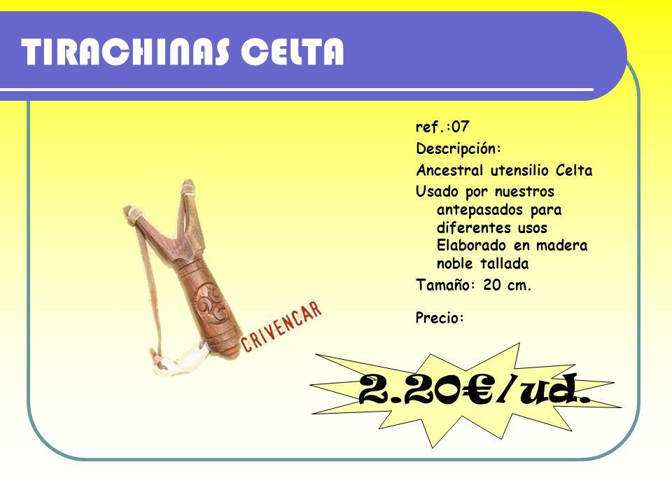 TIRACHINAS CELTA 2.20€/ud. ref.:07 Descripción: