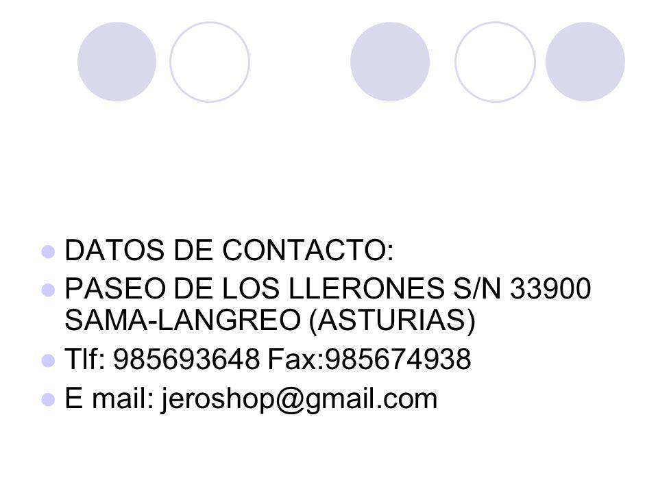 DATOS DE CONTACTO: PASEO DE LOS LLERONES S/N 33900 SAMA-LANGREO (ASTURIAS) Tlf: 985693648 Fax:985674938.