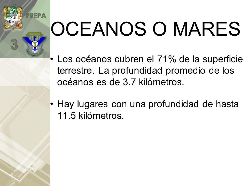 OCEANOS O MARES Los océanos cubren el 71% de la superficie terrestre. La profundidad promedio de los océanos es de 3.7 kilómetros.