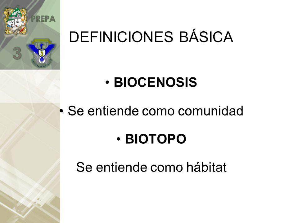 DEFINICIONES BÁSICA BIOCENOSIS Se entiende como comunidad BIOTOPO