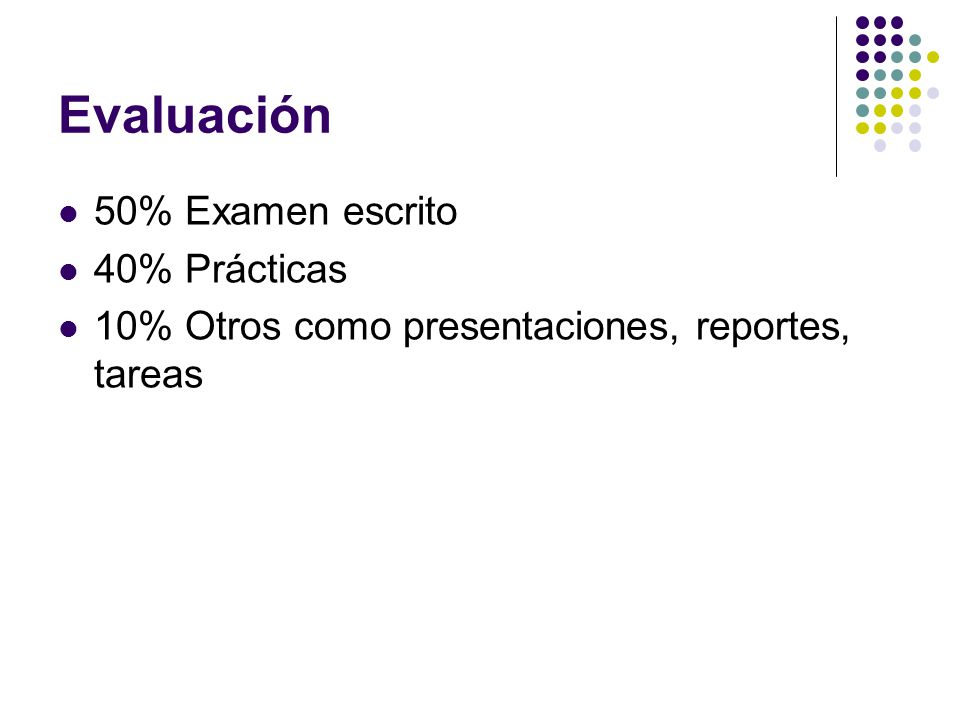 Evaluación 50% Examen escrito 40% Prácticas