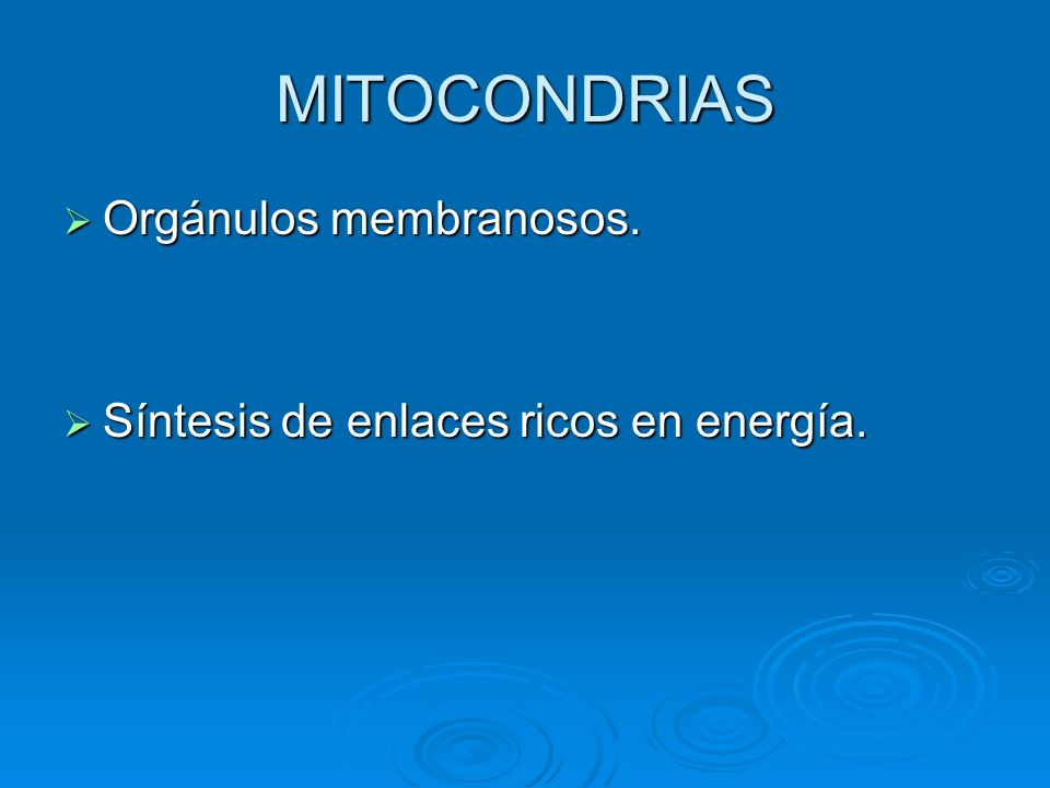 MITOCONDRIAS Orgánulos membranosos.