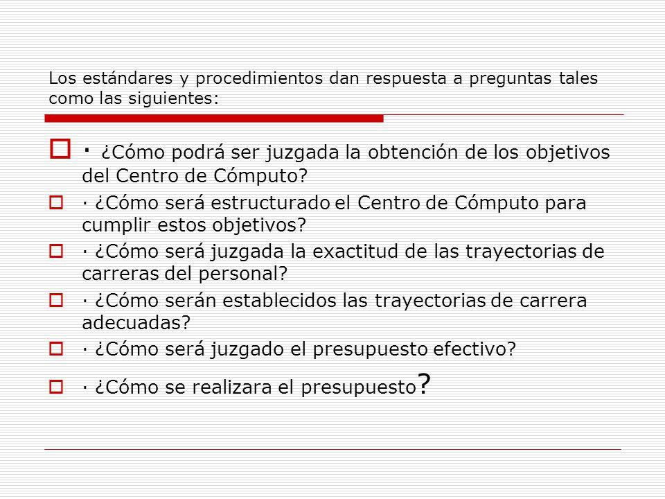 Los estándares y procedimientos dan respuesta a preguntas tales como las siguientes: