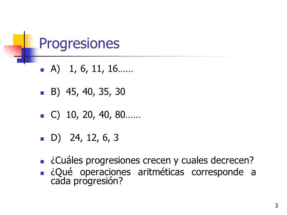 Progresiones A) 1, 6, 11, 16…… B) 45, 40, 35, 30 C) 10, 20, 40, 80……