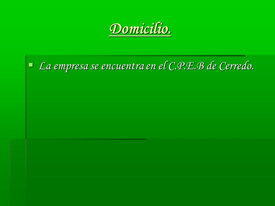 Domicilio. La empresa se encuentra en el C.P.E.B de Cerredo.